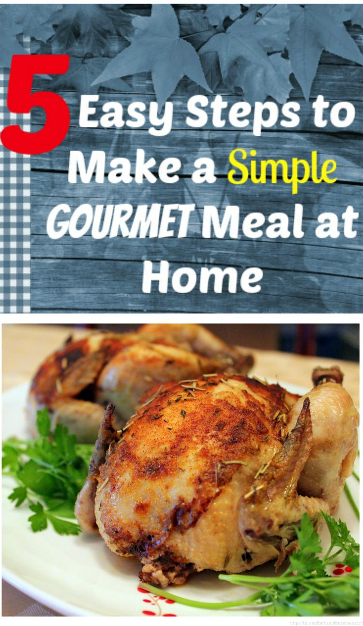 5 easy steps to make a simple gourmet meal at home tales for Gourmet meals to make at home